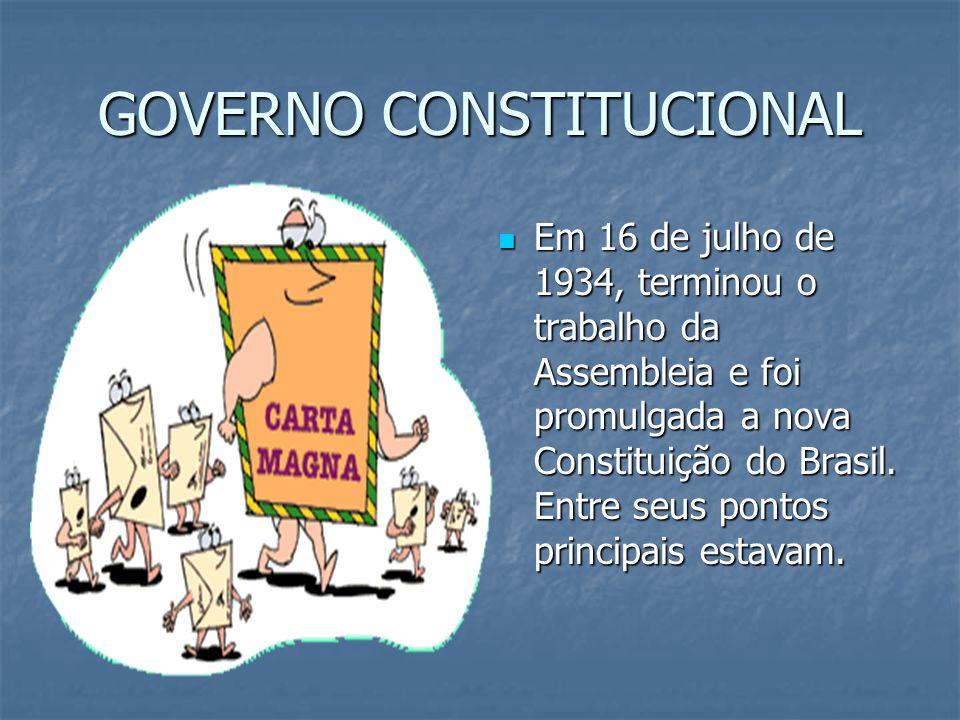 GOVERNO CONSTITUCIONAL Em 16 de julho de 1934, terminou o trabalho da Assembleia e foi promulgada a nova Constituição do Brasil.