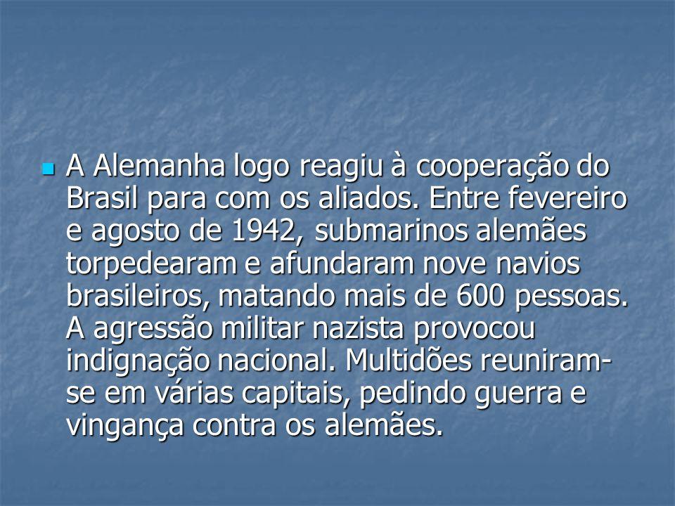 A Alemanha logo reagiu à cooperação do Brasil para com os aliados.