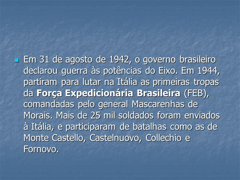 Em 31 de agosto de 1942, o governo brasileiro declarou guerra às potências do Eixo.