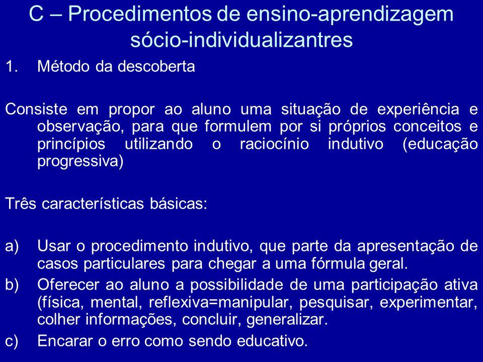 C – Procedimentos de ensino-aprendizagem sócio-individualizantres 1.Método da descoberta Consiste em propor ao aluno uma situação de experiência e obs