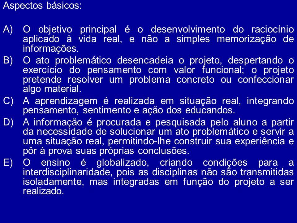 Aspectos básicos: A)O objetivo principal é o desenvolvimento do raciocínio aplicado à vida real, e não a simples memorização de informações. B)O ato p
