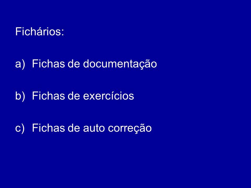 Fichários: a)Fichas de documentação b)Fichas de exercícios c)Fichas de auto correção