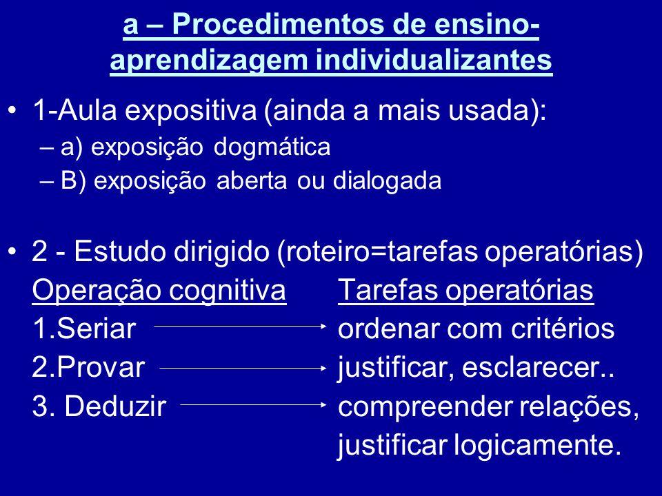 a – Procedimentos de ensino- aprendizagem individualizantes 1-Aula expositiva (ainda a mais usada): –a) exposição dogmática –B) exposição aberta ou di