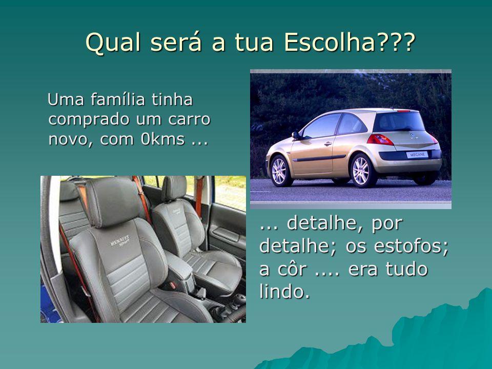 Qual será a tua Escolha??? Uma família tinha comprado um carro novo, com 0kms... Uma família tinha comprado um carro novo, com 0kms...... detalhe, por