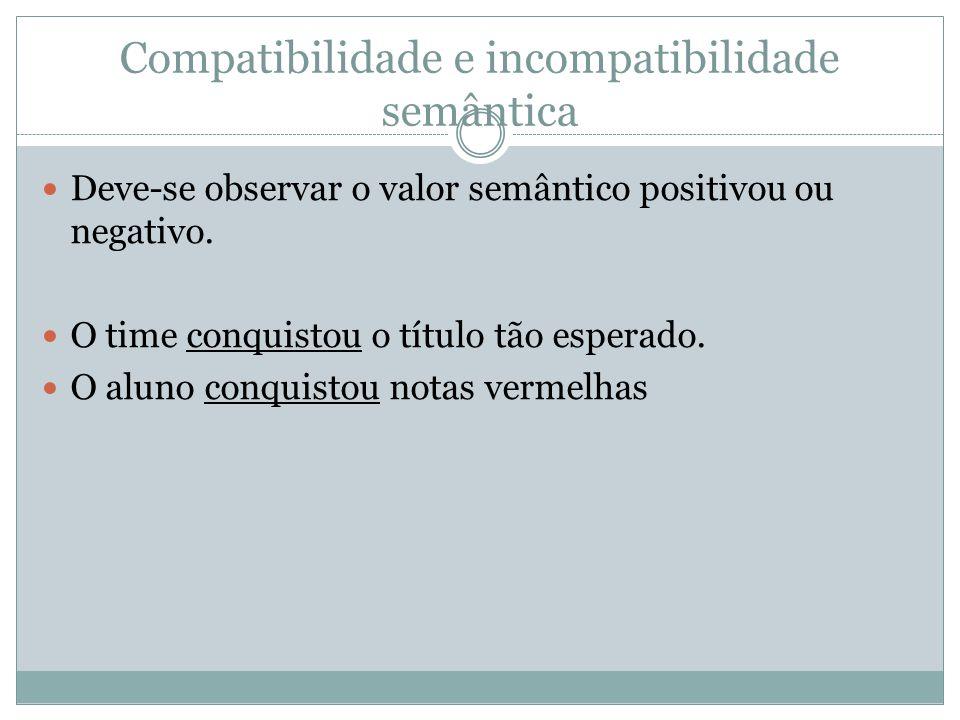 Compatibilidade e incompatibilidade semântica Deve-se observar o valor semântico positivou ou negativo. O time conquistou o título tão esperado. O alu