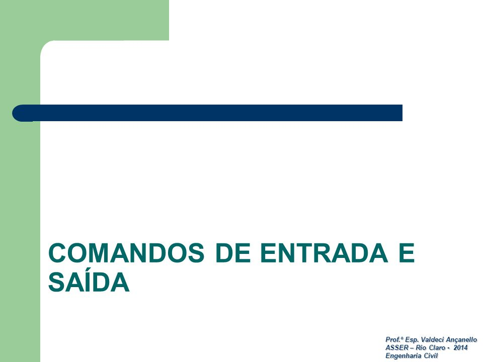 Prof.º Esp. Valdeci Ançanello ASSER – Rio Claro - 2014 Engenharia Civil COMANDOS DE ENTRADA E SAÍDA