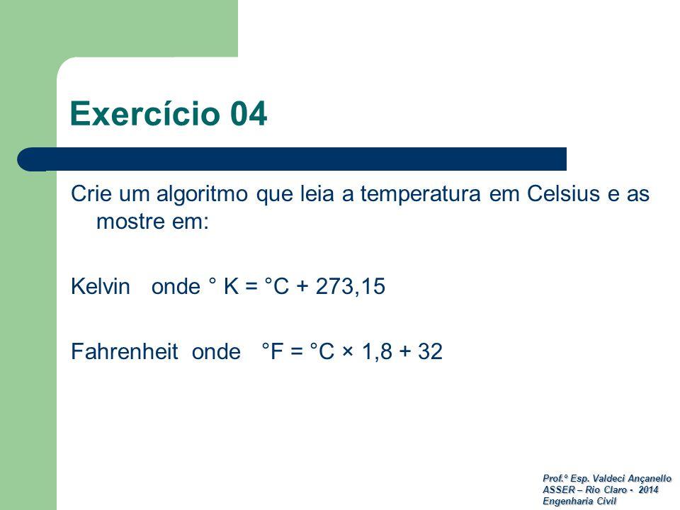 Prof.º Esp. Valdeci Ançanello ASSER – Rio Claro - 2014 Engenharia Civil Exercício 04 Crie um algoritmo que leia a temperatura em Celsius e as mostre e