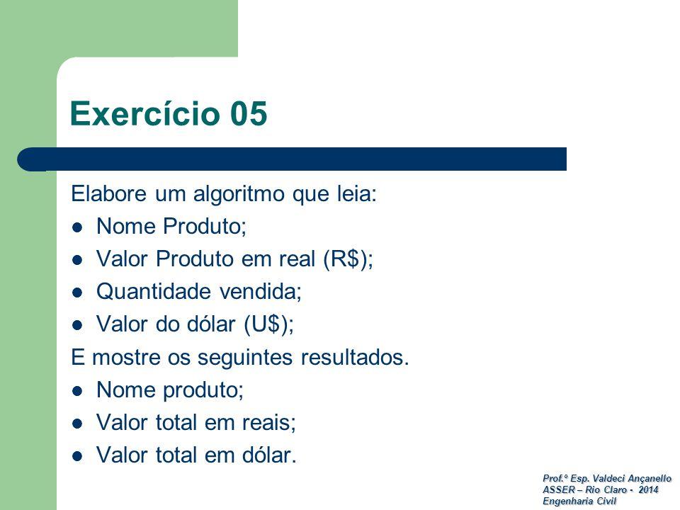 Prof.º Esp. Valdeci Ançanello ASSER – Rio Claro - 2014 Engenharia Civil Exercício 05 Elabore um algoritmo que leia: Nome Produto; Valor Produto em rea
