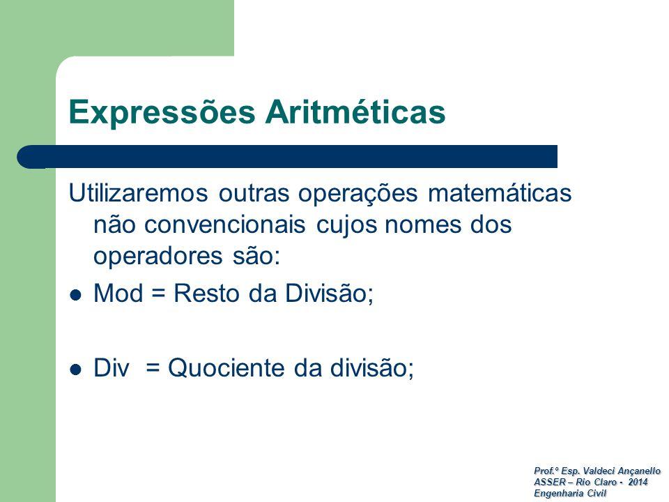 Prof.º Esp. Valdeci Ançanello ASSER – Rio Claro - 2014 Engenharia Civil Expressões Aritméticas Utilizaremos outras operações matemáticas não convencio