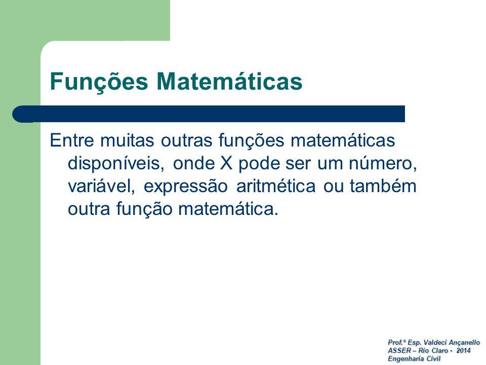 Prof.º Esp. Valdeci Ançanello ASSER – Rio Claro - 2014 Engenharia Civil Entre muitas outras funções matemáticas disponíveis, onde X pode ser um número