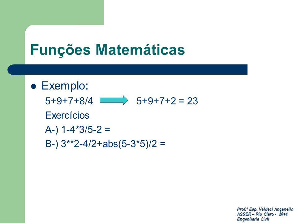 Prof.º Esp. Valdeci Ançanello ASSER – Rio Claro - 2014 Engenharia Civil Funções Matemáticas Exemplo: 5+9+7+8/4 5+9+7+2 = 23 Exercícios A-) 1-4*3/5-2 =