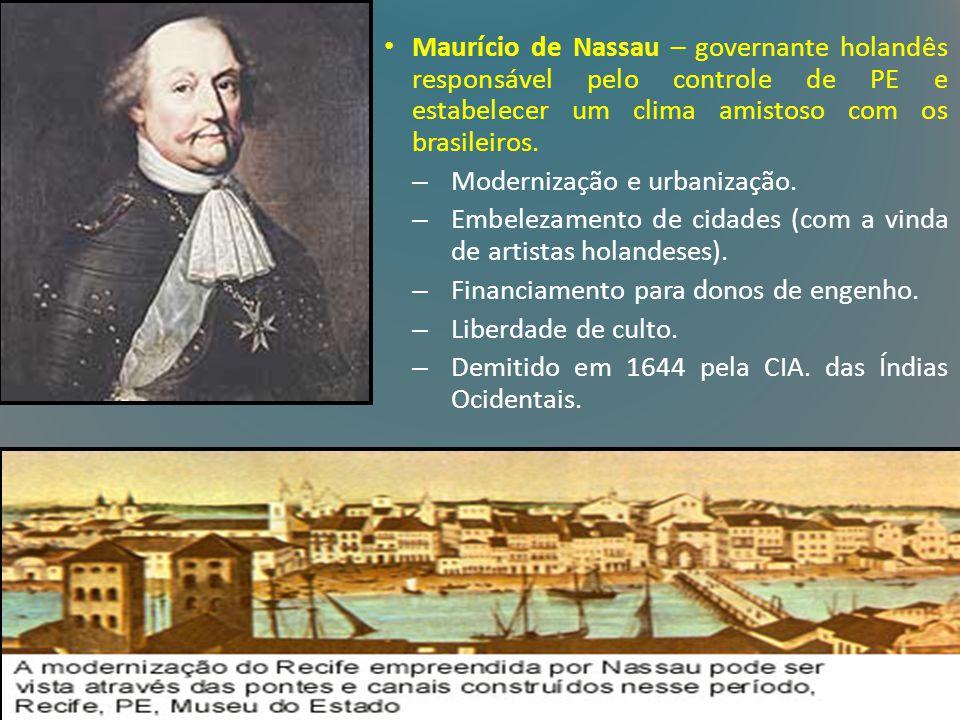 Maurício de Nassau – governante holandês responsável pelo controle de PE e estabelecer um clima amistoso com os brasileiros. – Modernização e urbaniza