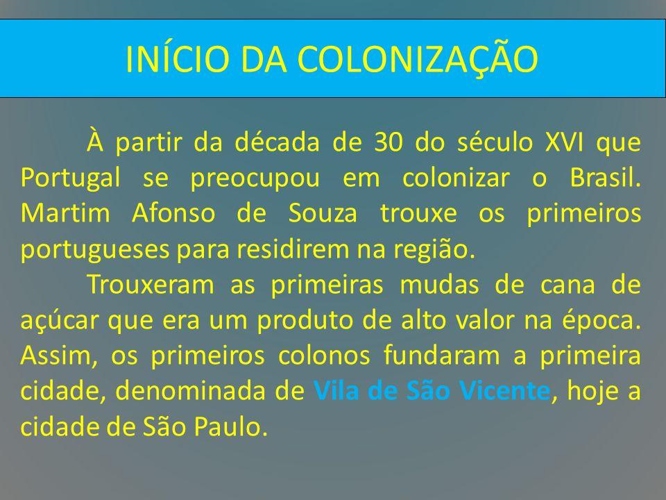 À partir da década de 30 do século XVI que Portugal se preocupou em colonizar o Brasil. Martim Afonso de Souza trouxe os primeiros portugueses para re
