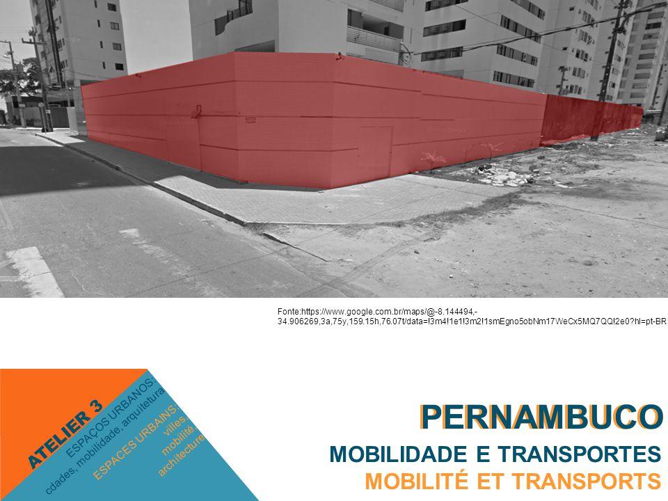PERNAMBUCO MOBILIDADE E TRANSPORTES MOBILITÉ ET TRANSPORTS ESPACES URBAINS: villes, mobilité, architecture ESPAÇOS URBANOS: cdades, mobilidade, arquitetura ATELIER 3 PERNAMBUCO Fonte:https://www.google.com.br/maps/@-8.144494,- 34.906269,3a,75y,159.15h,76.07t/data=!3m4!1e1!3m2!1smEgno5obNm17WeCx5MQ7QQ!2e0?hl=pt-BR