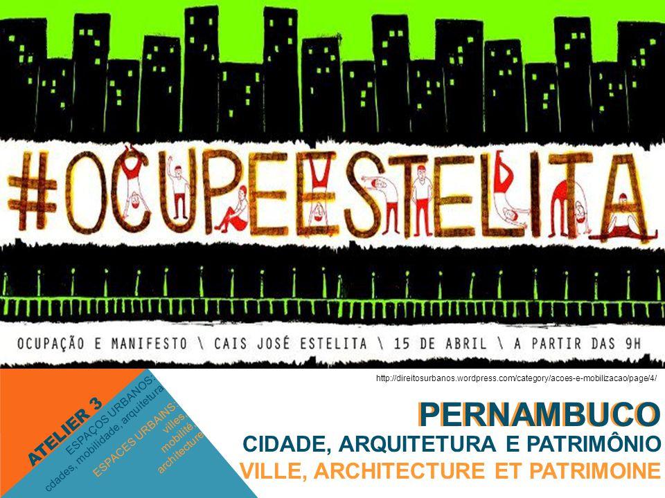 PERNAMBUCO ESPACES URBAINS: villes, mobilité, architecture ESPAÇOS URBANOS: cdades, mobilidade, arquitetura ATELIER 3 PERNAMBUCO CIDADE, ARQUITETURA E
