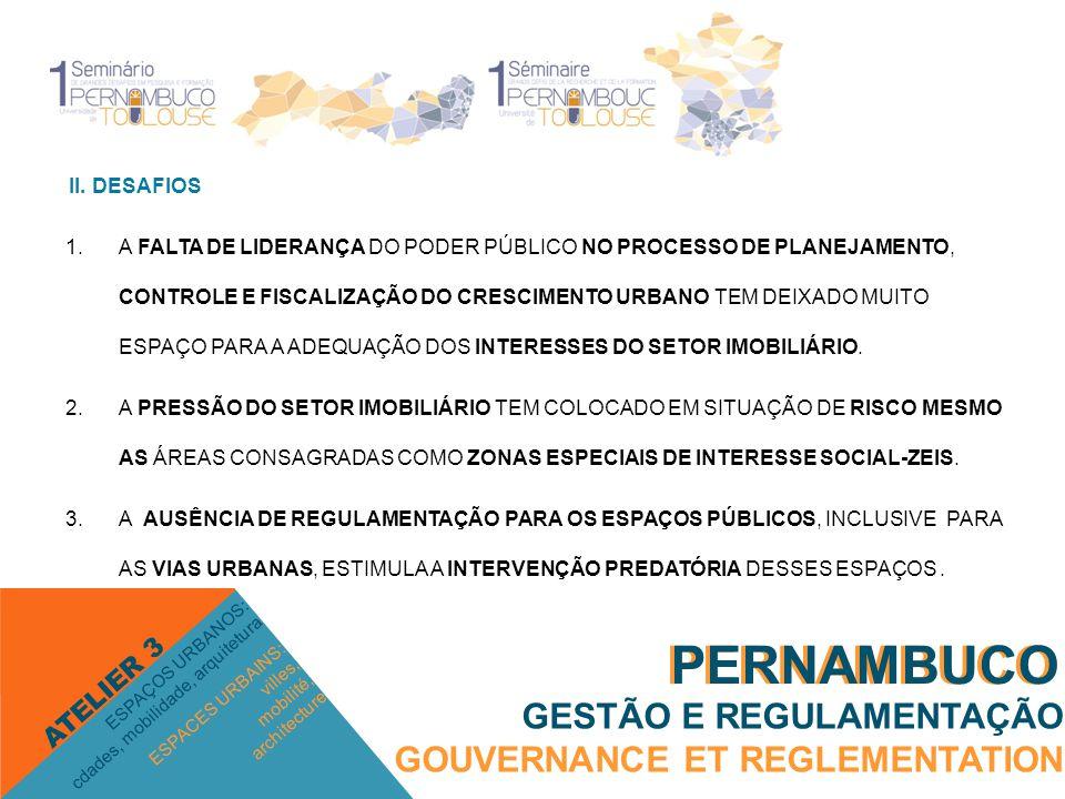 II. DESAFIOS 1.A FALTA DE LIDERANÇA DO PODER PÚBLICO NO PROCESSO DE PLANEJAMENTO, CONTROLE E FISCALIZAÇÃO DO CRESCIMENTO URBANO TEM DEIXADO MUITO ESPA