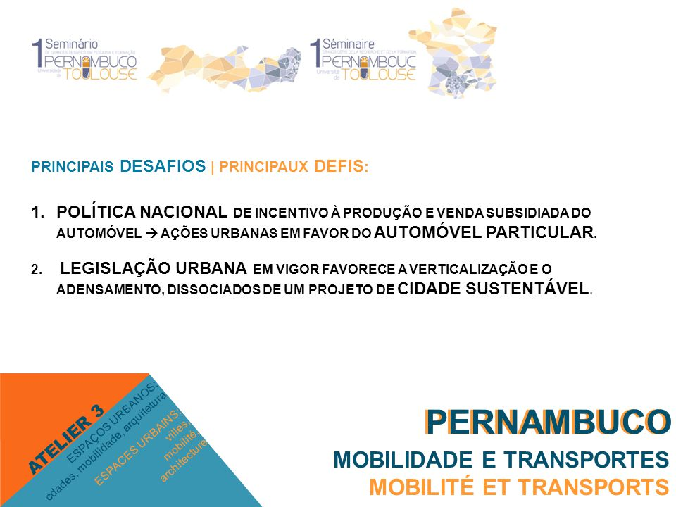 PRINCIPAIS DESAFIOS | PRINCIPAUX DEFIS : 1.POLÍTICA NACIONAL DE INCENTIVO À PRODUÇÃO E VENDA SUBSIDIADA DO AUTOMÓVEL  AÇÕES URBANAS EM FAVOR DO AUTOMÓVEL PARTICULAR.