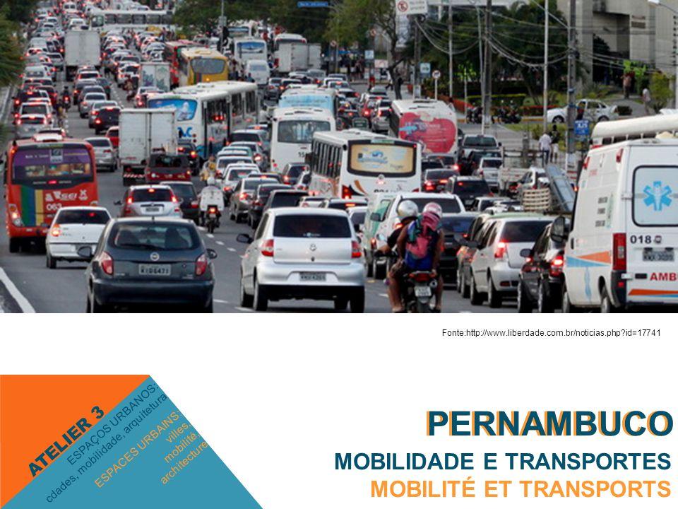 PERNAMBUCO MOBILIDADE E TRANSPORTES MOBILITÉ ET TRANSPORTS ESPACES URBAINS: villes, mobilité, architecture ESPAÇOS URBANOS: cdades, mobilidade, arquitetura ATELIER 3 PERNAMBUCO Fonte:http://www.liberdade.com.br/noticias.php?id=17741
