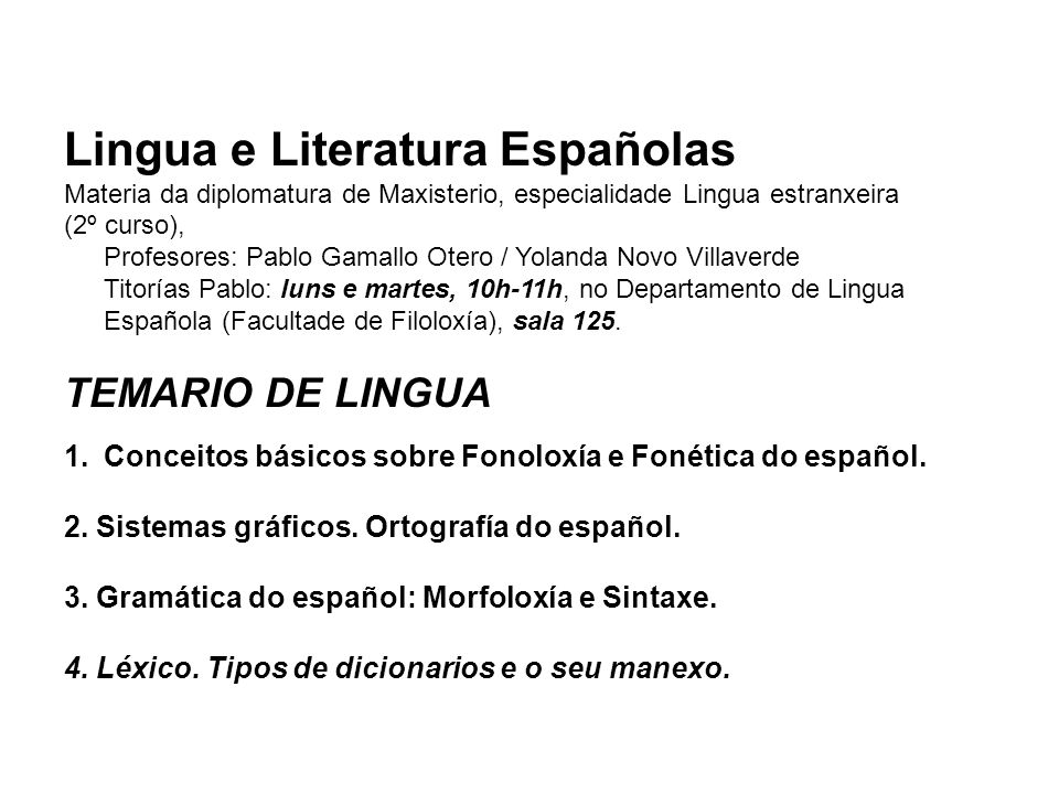 Lingua e Literatura Españolas Materia da diplomatura de Maxisterio, especialidade Lingua estranxeira (2º curso), Profesores: Pablo Gamallo Otero / Yol
