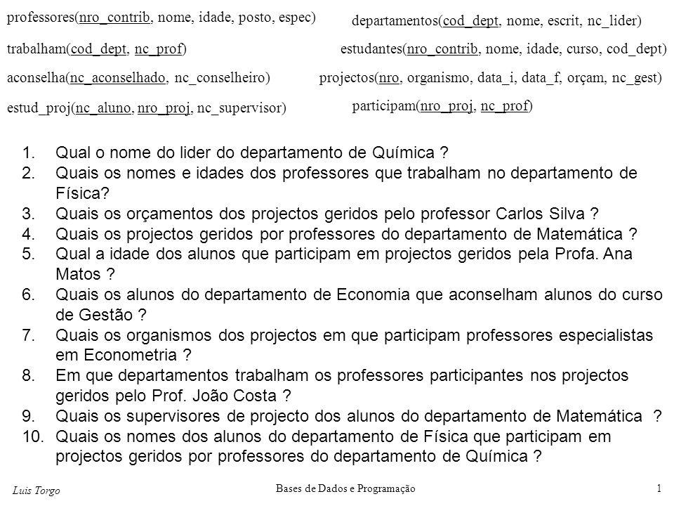 Luis Torgo Bases de Dados e Programação1 professores(nro_contrib, nome, idade, posto, espec) departamentos(cod_dept, nome, escrit, nc_lider) trabalham