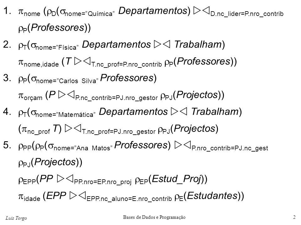 """Luis Torgo Bases de Dados e Programação2 1.  nome (  D (  nome=""""Química"""" Departamentos)  D.nc_lider=P.nro_contrib  P (Professores)) 2.  T (  n"""