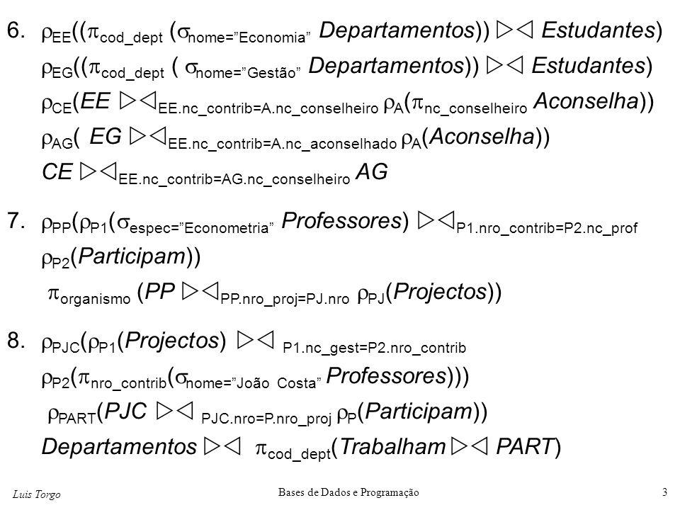"""Luis Torgo Bases de Dados e Programação3 6.  EE ((  cod_dept (  nome=""""Economia"""" Departamentos))  Estudantes)  EG ((  cod_dept (  nome=""""Gestão"""""""
