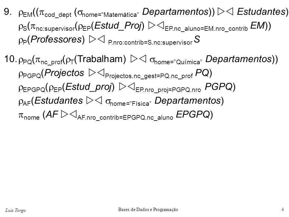 """Luis Torgo Bases de Dados e Programação4 9.  EM ((  cod_dept (  nome=""""Matemática"""" Departamentos))  Estudantes)  S (  nc:supervisor (  EP (Estu"""