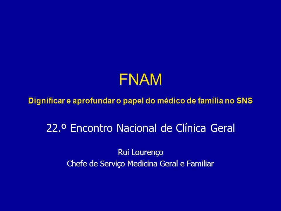 FNAM Dignificar e aprofundar o papel do médico de família no SNS 22.º Encontro Nacional de Clínica Geral Rui Lourenço Chefe de Serviço Medicina Geral e Familiar