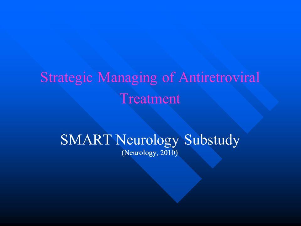 Strategic Managing of Antiretroviral Treatment SMART Neurology Substudy (Neurology, 2010)