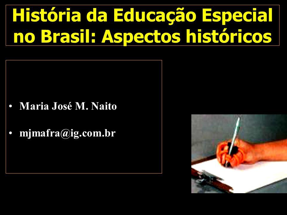 História da Educação Especial no Brasil: Aspectos históricos Maria José M. Naito mjmafra@ig.com.br