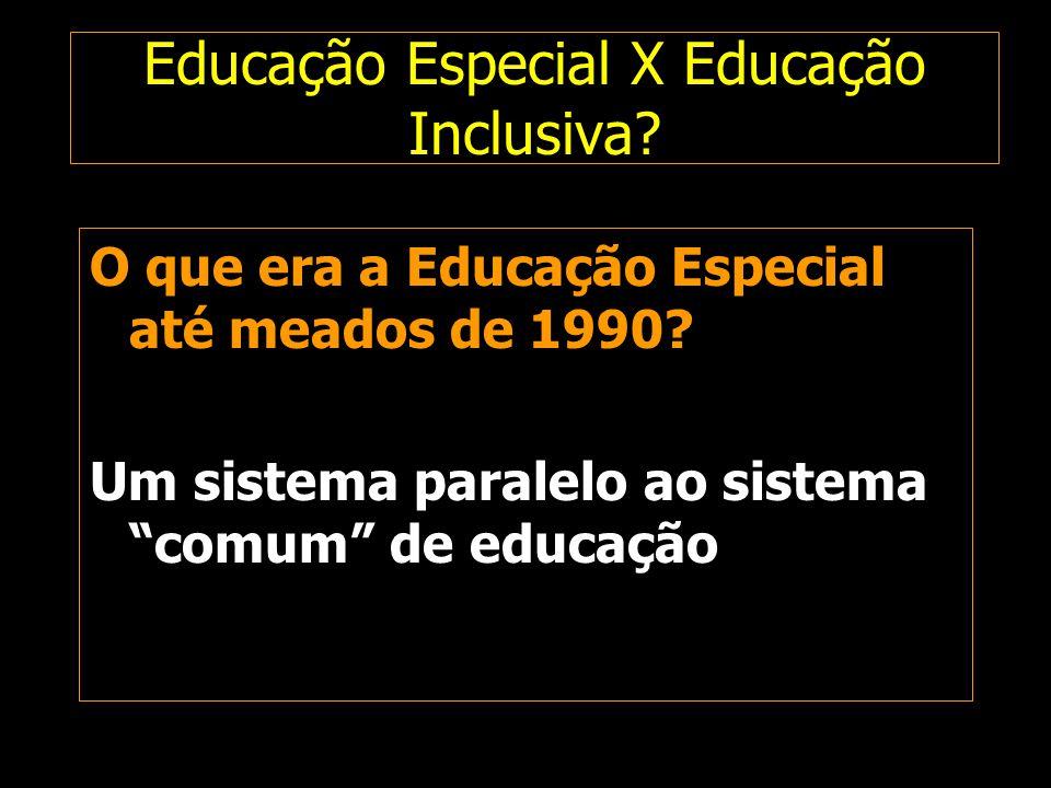 """Educação Especial X Educação Inclusiva? O que era a Educação Especial até meados de 1990? Um sistema paralelo ao sistema """"comum"""" de educação"""