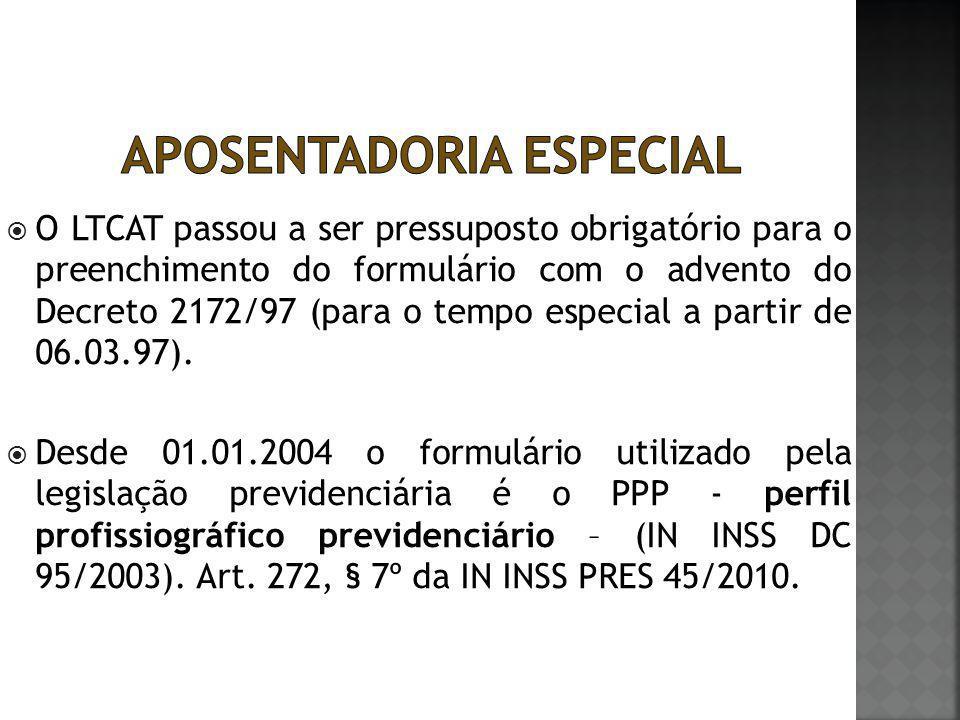  O LTCAT passou a ser pressuposto obrigatório para o preenchimento do formulário com o advento do Decreto 2172/97 (para o tempo especial a partir de