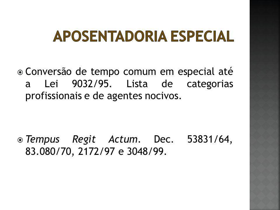  Conversão de tempo comum em especial até a Lei 9032/95. Lista de categorias profissionais e de agentes nocivos.  Tempus Regit Actum. Dec. 53831/64,