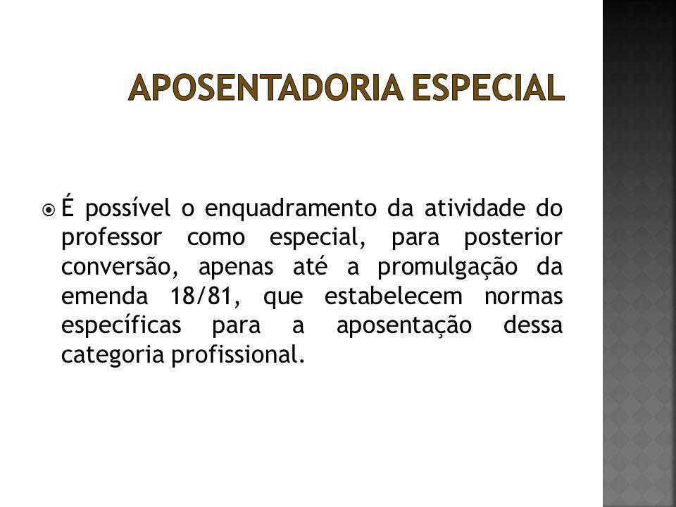  É possível o enquadramento da atividade do professor como especial, para posterior conversão, apenas até a promulgação da emenda 18/81, que estabele