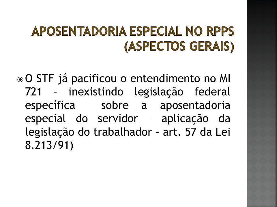  O STF já pacificou o entendimento no MI 721 – inexistindo legislação federal específica sobre a aposentadoria especial do servidor – aplicação da le