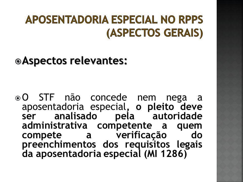  Aspectos relevantes:  O STF não concede nem nega a aposentadoria especial, o pleito deve ser analisado pela autoridade administrativa competente a