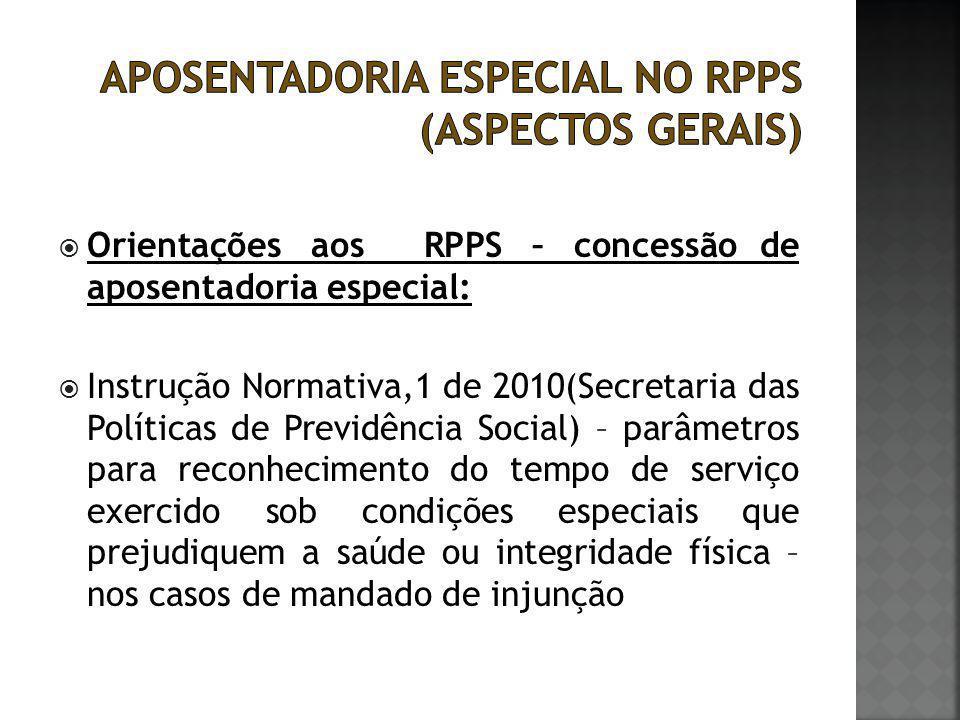  Orientações aos RPPS – concessão de aposentadoria especial:  Instrução Normativa,1 de 2010(Secretaria das Políticas de Previdência Social) – parâme