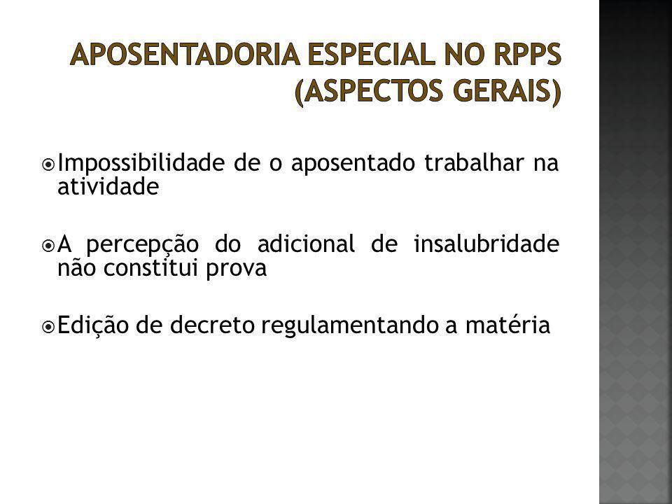  Impossibilidade de o aposentado trabalhar na atividade  A percepção do adicional de insalubridade não constitui prova  Edição de decreto regulamen