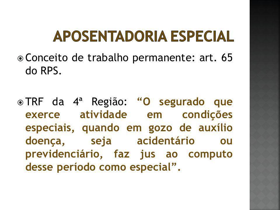 """ Conceito de trabalho permanente: art. 65 do RPS.  TRF da 4ª Região: """"O segurado que exerce atividade em condições especiais, quando em gozo de auxí"""