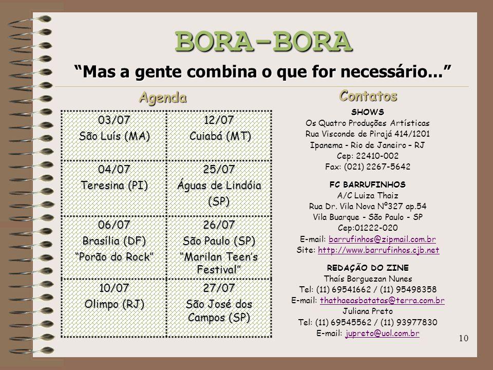 """10 BORA-BORA """"Mas a gente combina o que for necessário..."""" AgendaContatosSHOWS Os Quatro Produções Artísticas Rua Visconde de Pirajá 414/1201 Ipanema"""
