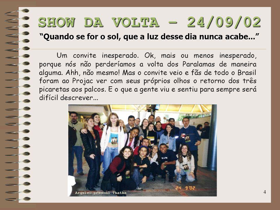 """4 SHOW DA VOLTA – 24/09/02 """"Quando se for o sol, que a luz desse dia nunca acabe..."""" Um convite inesperado. Ok, mais ou menos inesperado, porque nós n"""