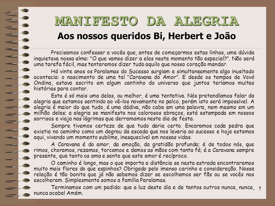 5 MANIFESTO DA ALEGRIA Aos nossos queridos Bi, Herbert e João Precisamos confessar a vocês que, antes de começarmos estas linhas, uma dúvida inquietav
