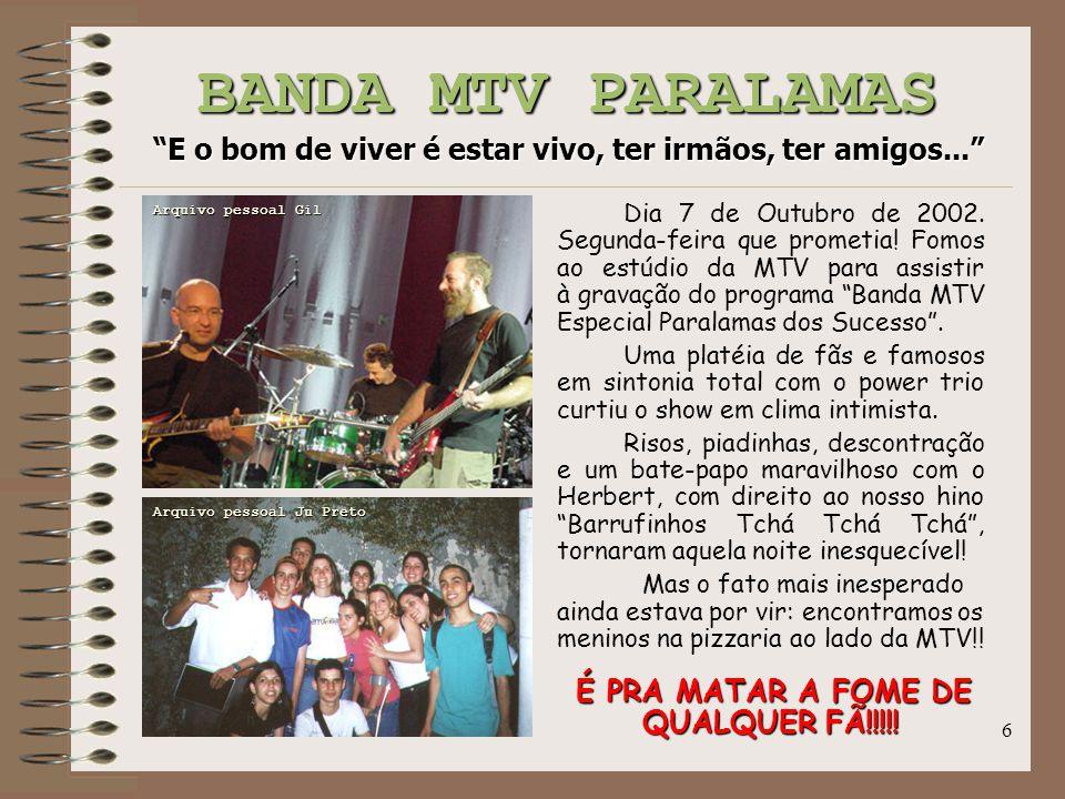 "6 BANDA MTV PARALAMAS ""E o bom de viver é estar vivo, ter irmãos, ter amigos..."" Dia 7 de Outubro de 2002. Segunda-feira que prometia! Fomos ao estúdi"