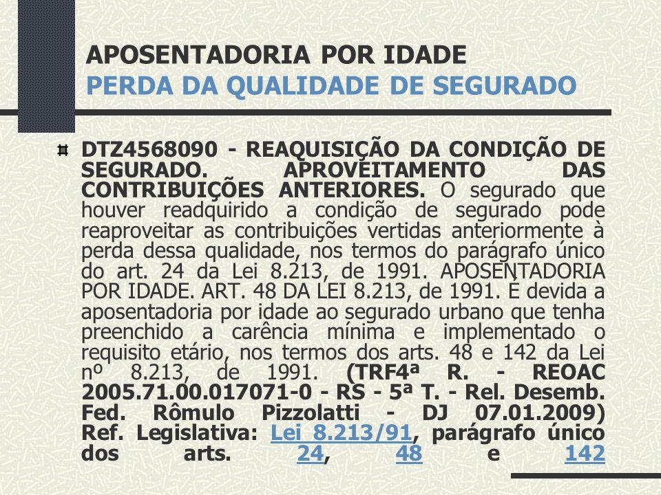 APOSENTADORIA POR IDADE PERDA DA QUALIDADE DE SEGURADO DTZ4600998 - PREVIDENCIÁRIO. APOSENTADORIA POR IDADE URBANA. CARÊNCIA. PRAZO CORRESPONDENTE AO