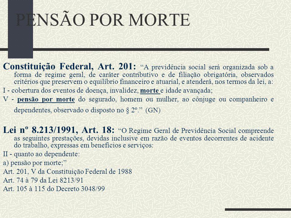 PENSÃO POR MORTE Benefício previdenciário de prestação continuada, tipicamente familiar, substituidora da remuneração do segurado falecido, voltado pa