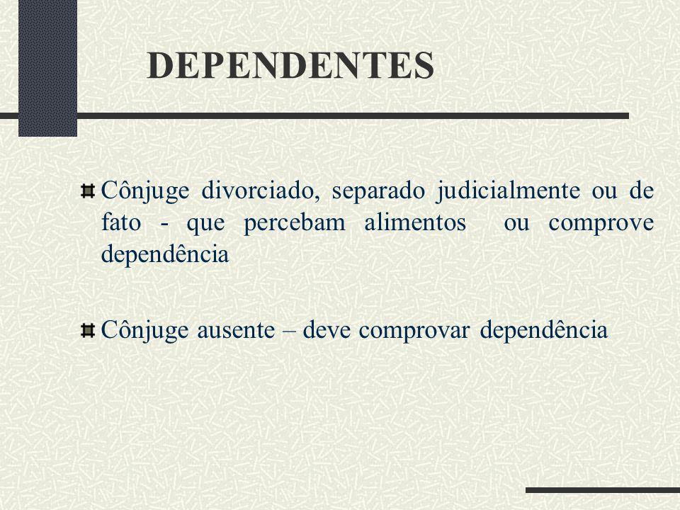 Inscrição do dependente Inscrição se dá no momento do protocolo do pedido do benefício. (Lei 10.403/02)