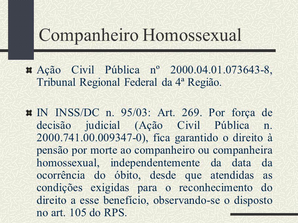 CONSEQÜENTE NORMATIVO Critério Pessoal Companheiro Homossexual ? De fato, não há qualquer previsão legal para a inclusão do companheiro homossexual co
