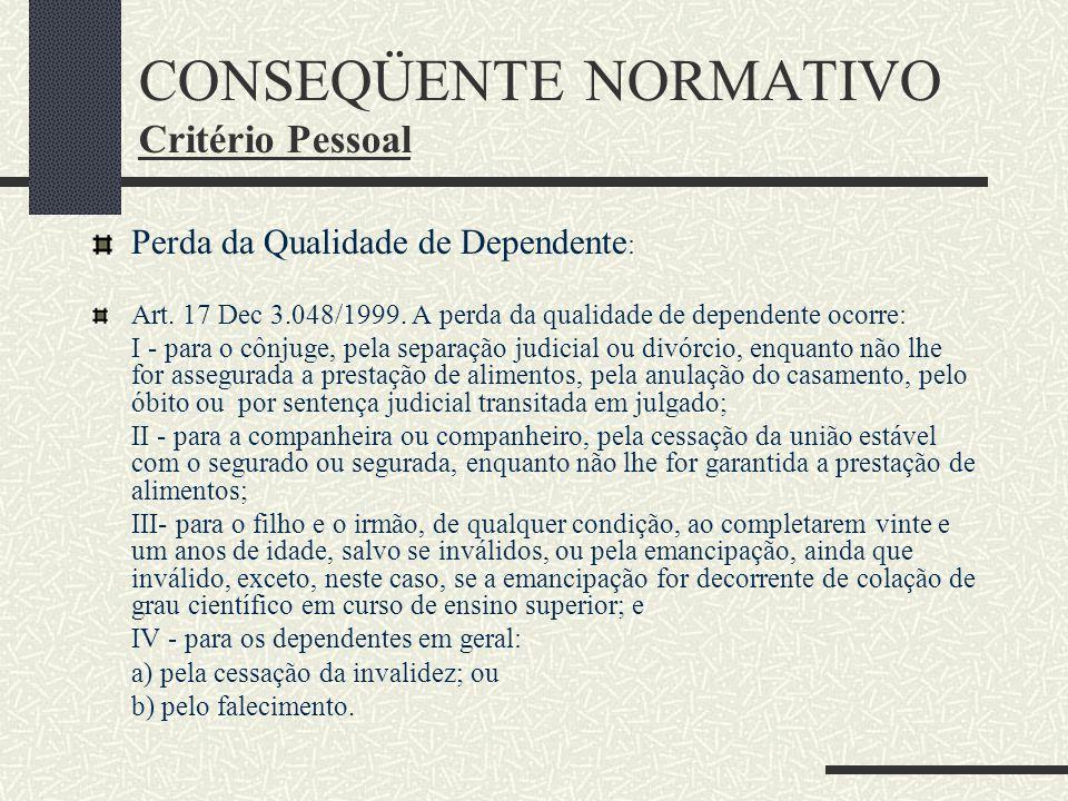 CONSEQÜENTE NORMATIVO Critério Pessoal 2) Sujeito Ativo de Segunda Classe: imprescindível prova da dependência econômica. a) Os Pais: apenas na ausênc