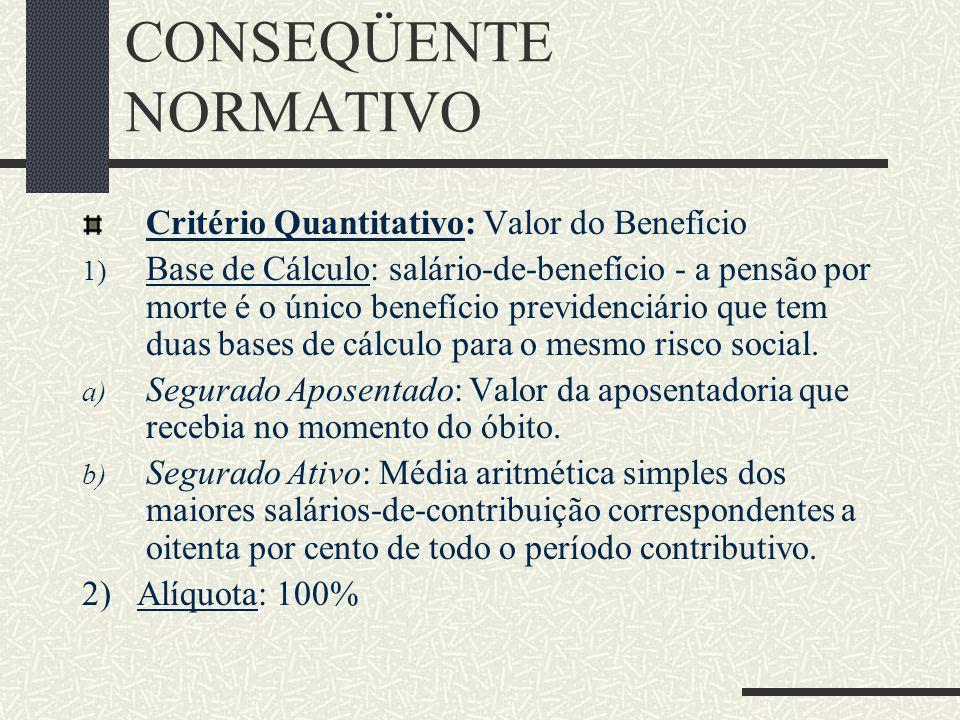 CONSEQÜENTE NORMATIVO Critério Pessoal Perda da Qualidade de Dependente : Art. 17 Dec 3.048/1999. A perda da qualidade de dependente ocorre: I - para