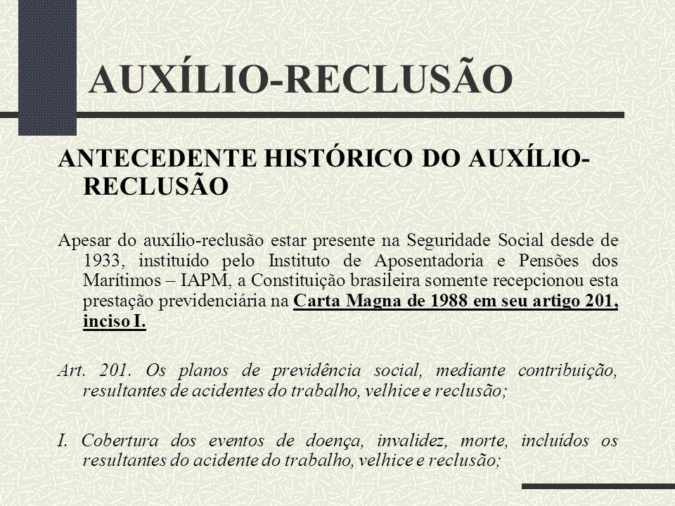 AUXÍLIO-RECLUSÃO ANTECEDENTE HISTÓRICO DO AUXÍLIO- RECLUSÃO Art. 43. Aos beneficiários dos segurado, detento ou recluso, que não perceba qualquer espé